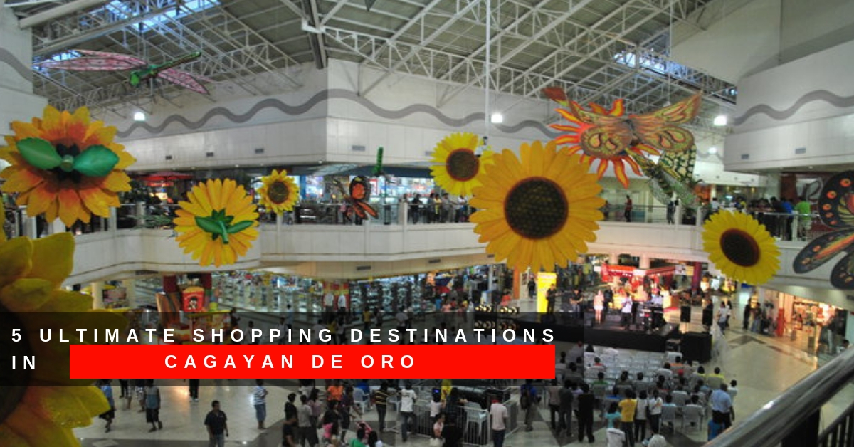 5 Ultimate Shopping Destinations in Cagayan de Oro
